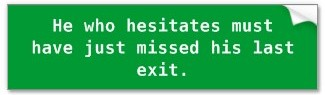 he who hesitates 01 bumper sticker
